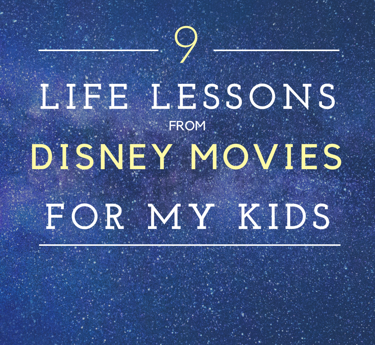 9 Life Lessons from Disney Movies For My Kids